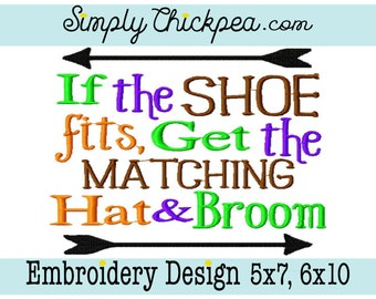 Embroidery Design - If the Shoe Fits Get the Matching Hat and Broom - Halloween - Witch - Arrows - For 5x7 and 6x10 Hoops