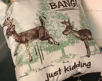 Deer Pillow Cover, Bang! Just Kidding, Funny Gift, Hunters Gift, Fathers Day Gift