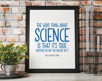 NEIL deGrasse TYSON QUOTE Digital Download Art Print - Good Thing About Science - Science / Scientist / Physics / Astronomy / Inspiring Art