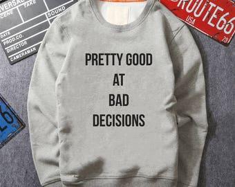 Sweatshirt women.Hoodies for women.Sweatshirt/Hoodie with sayings Pretty good at bad deciscions.Funny tumblr sweater.Pullover Jumper gift