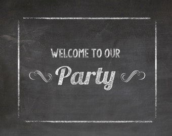 "Welcome to our party, Chalk board, Chalk look, Banner, 3 PDF Downloads, 18""x14"", 11""x14"" & 8.5""x11"", Wedding, Party Favors"