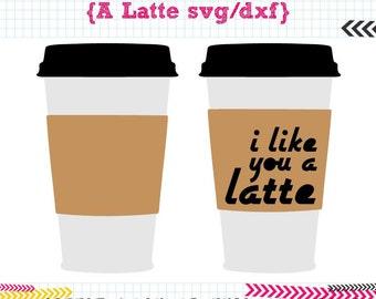 I like you a Latte SVG DXF