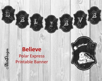 Believe, Polar Express Banner, Printable, Instant Download