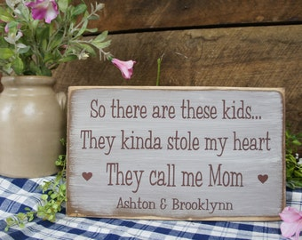 So there are these kids They kinda stole my heart..They call me Mom. With 2 hearts Personalized at Bottom Rustic Sign Dad, Aunt, Sister