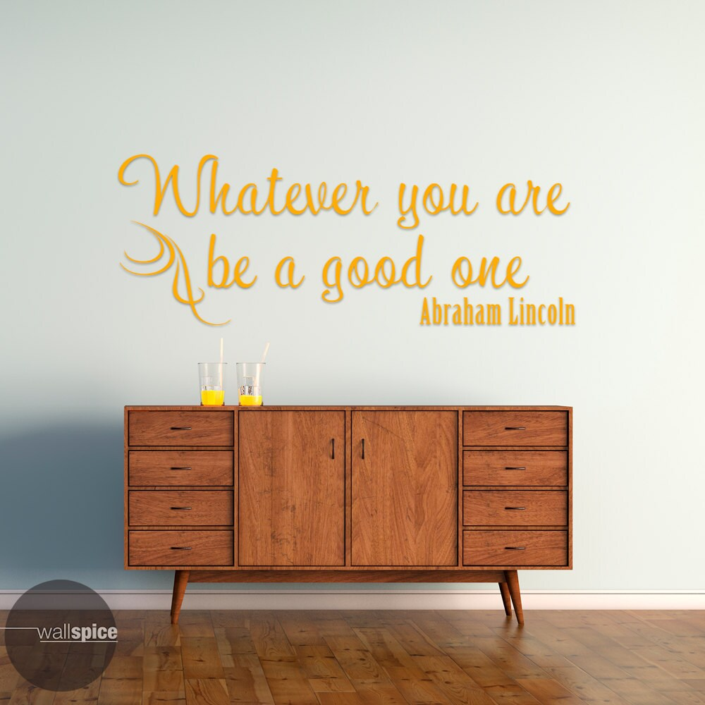 Lincoln Quote Whatever You Are Be A Good One: Abraham Lincoln Quote Whatever You Are Be A Good One Vinyl