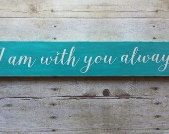 I Am With You Always Wood Sign / Gallery Wall / Home Decor / House Warming / Gift / Inspirational / Bible Verse