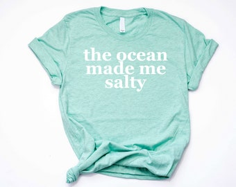 The Ocean Made Me Salty Women's Shirt, Vacation Shirt, Beach Shirt, Funny Women's Shirt