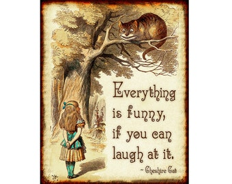 Alice in Wonderland Decorations - Party Decor - Wall Art Everything is Funny if You Can Laugh at it Cheshire Cat quote