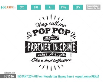 They call me Pop Pop because partner in crime makes me sound like a bad influence, Father's Day svg, gift, shirt, Grandpa  svg, png dxf eps