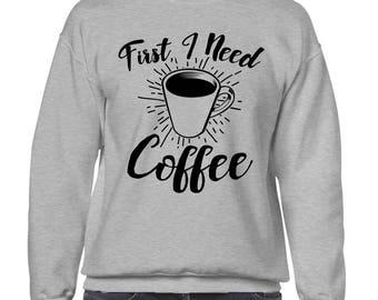 First I Need Coffee Funny Caffeine Addict Cup Of Joe Gift Present Idea Men's Crew Neck Sweater SF-0325