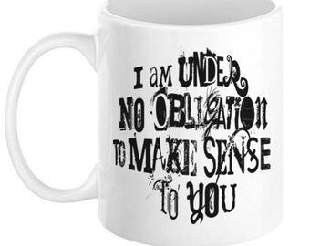 Under No Obligation To Make Sense Coffee Mug, 11oz or 15oz