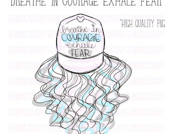 Breathe In Courage Exhale Fear | hernameisSavvy | Fashion Illustration | Planner Stickers | Die Cuts | PNG |