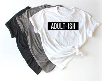 Adult-ish Shirt, Adult-ish Tee, Funny Shirt, Gift For Her, Gift For Him