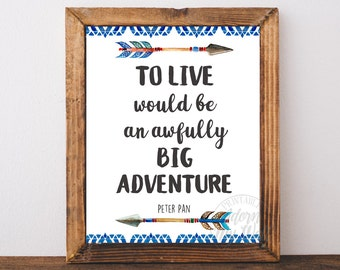 To live would be an awfully big adventure print, Peter Pan Quote,  Nursery Decor, J M Barrie Quote, Printable Wall Art, Instant Download