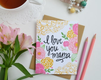 I love you Mama, I love you Mom, Mum Happy Mother's Day, Mother's Day Card, Pretty, Floral, Stationery, Hand Drawn, Illustration, Flowers