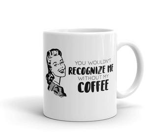 """Funny """"You Wouldn't Recognize Me Without My Coffee"""" Psycho Retro, Vintage Pop Art Coffee Mug   Funny Quote Mug   Gift for Moms, Women"""