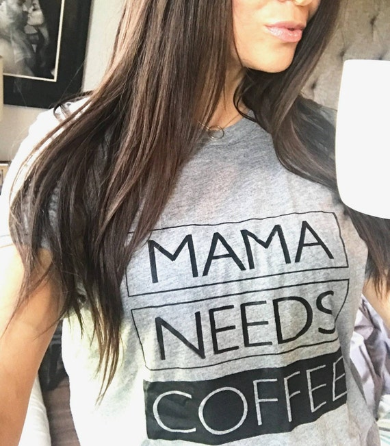 MAMA NEEDS COFFEE, Gray Tees, Coffee Tee, Mama Needs Coffee Tshirt, Coffee Lover Tshirt, Coffee Tees, Coffee Lovers Gift, Coffee Tshirt