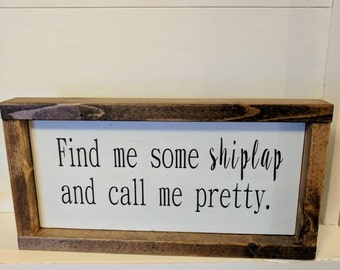 Rustic farmhouse inspired 'find me some shiplap and call me pretty' framed wood sign