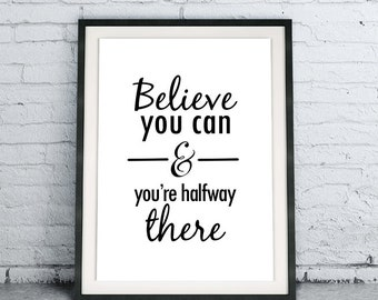 Believe You Can And You're Halfway There, Inspirational Poster, Modern Black and White Home Decor, Motivational Wall Art, Instant Download
