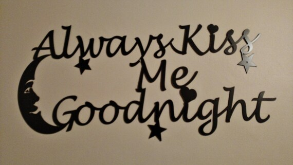 Always Kiss Me Goodnight Stencil Art, Metal Art, Wall Art, Plasma Cut Metal, Home Decor, Bedroom Decor, Sign, Wall Decor