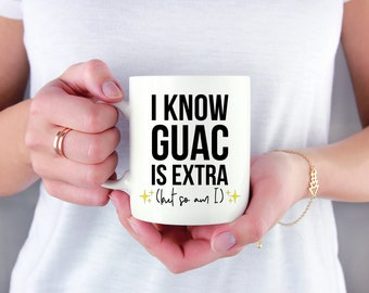 I know guac is extra, but so am I, sassy mug, ceramic mug, cute mug, funny, guac is extra, guacamole, avocado, gift for foodie, millennial