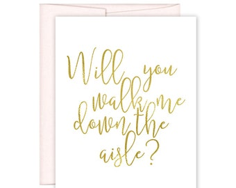 Will You Walk Me Down the Aisle Card - Wedding Card - Day of Wedding Cards - Wedding Stationery - Gold Wedding - Gold Wedding Cards