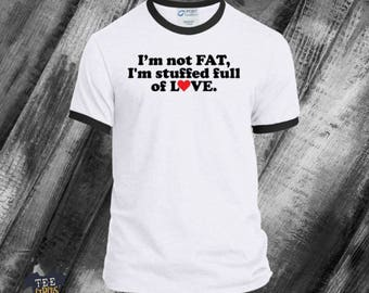 I'm Not Fat, I'm Stuffed Full of Love Shirt, Funny Shirt, Big Boned, Husky, Curvy, Plus Size, More to Love, Chubby, Gift For Dad, 4XL, 3XL