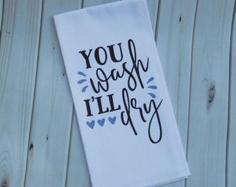 You Wash, I'll Dry ,Flour Sack Towel, Tea Towel, Kitchen Towel, Dish Towel, Hand Towel