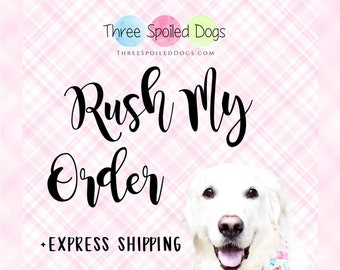 Rush Processing Upgrade + Express Shipping  - Production Time Upgrade - Three Spoiled Dogs Items for Pets and The People Who Love Them