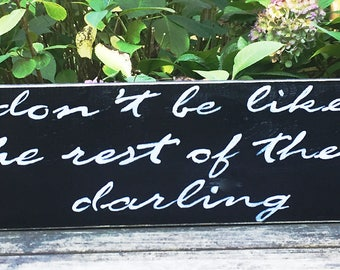 Don't Be Like the rest of Them -Hand Painted Wood Sign 5x16