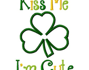 Kiss Me I'm Cute 2013 St. Patrick's Day Applique Machine Embroidery Design 4x4 and 5x7