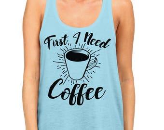 First I Need Coffee Funny Caffeine Addict Cup Of Joe Gift Present Idea Womens Racerback Tank Top SF-0325