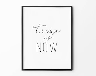 Time is Now Print, Cursive, Wall art print, Typography Poster, Black and White, Handwritten Prints, Inspirational