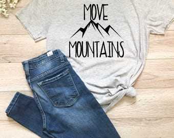 Move Mountains, ladies t-shirt, t-shirt, gift for her, gifts under 25, adventure shirt, camping shirt, hiking shirt, religious,birthday gift