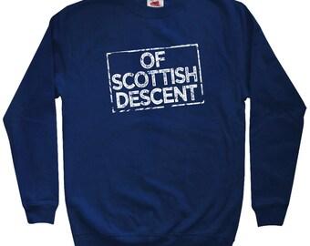 Of Scottish Descent Sweatshirt - Men S M L XL 2x 3x - Crewneck, Scotland Shirt, Scots Fowk Shirt, Glasgow Sweatshirt, Edinburgh Sweatshirt
