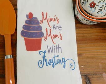 Mimi Towel Flour Sack Towel Mimis are Moms With Frosting Kitchen Tea Towel Mothers Gift
