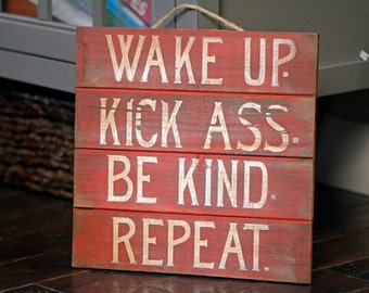 Wooden Sign // Motivational Decor// Home deour// Wake Up, Kick Ass, Be Kind, Repeat