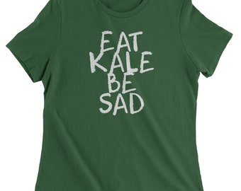 Eat Kale, Be Sad Womens T-shirt