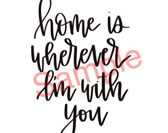Home is wherever I'm with you DIGITAL DOWNLOAD