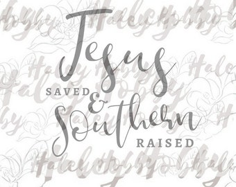 Jesus Saved and Southern Raised SVG Cut File Digital Download Silhouette