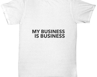 My Business is Business T Shirt