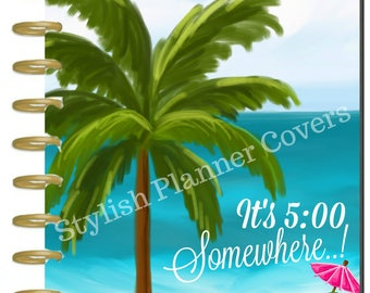 It's Five O'Clock Somewhere Happy Planner Cover, Tropical Island Planner Cover, Beach Vacation Planner, Summer Planner, Family Travelers