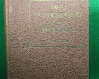 Vintage Meat Slaughtering and Process By C E Dillon ca. 1947 First Edition