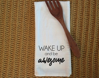 Wake Up and Be Awesome Tea Towel. Be Awesome Tea Towel. Cotton Tea Towel. Inspirational tea towel. Kitchen towel. Dish Towel. handmade towel