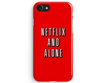 Netflix and alone netflix and chill - iPhone X case, iPhone 8 case, Samsung Galaxy S8 case, iPhone 6, iPhone 7 plus, iPhone SE 1M176