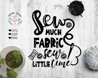 sewing svg, sew much fabric sew little time cut file, sew cut file, crafts svg, crafting svg, crafting cut file, silhouette cameo, cricut