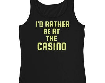 Funny I'd Rather Be At The Casino T-Shirt - gambling - casino - las vegas - casino shirt - gambling shirt Ladies' Tank