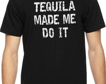Fathers Day Gift Tequila Made Me Do It Mens T Shirt Husband Gift Dad Shirt Fathers Day Funny T Shirt Tequila Shirt
