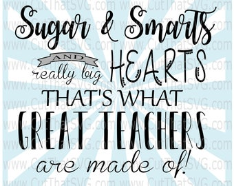Sugar & Smarts SVG, big hearts svg, teacher svg, teacher gift, best Teacher svg, What great teachers are made of svg, Love Teaching svg, dxf