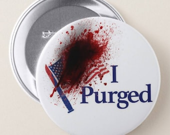 I Purged PINBACK BUTTONS or MAGNETS or pocket mirrors halloween scary costume the purge election year with blood pins badges 1415